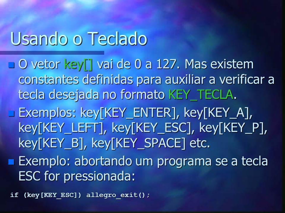 Usando o Teclado O vetor key[] vai de 0 a 127. Mas existem constantes definidas para auxiliar a verificar a tecla desejada no formato KEY_TECLA.